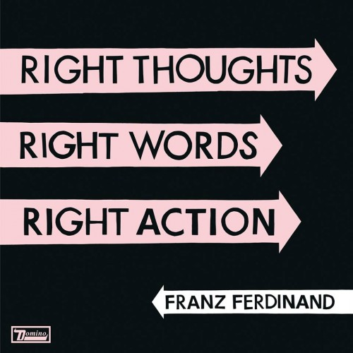 Franz_Ferdinand_-_Right_Thoughts,_Right_Words,_Right_Action[1]